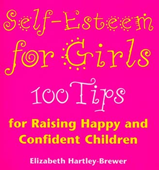 Self-esteem for Girls: 100 Tips for Raising Happy and Confident Children 0091855861 Book Cover