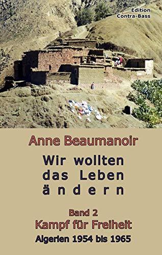 Buchseite und Rezensionen zu 'Wir wollten das Leben ändern - Band 2: Kampf für Freiheit Algerien 1954 – 1965' von Anne Beaumanoir