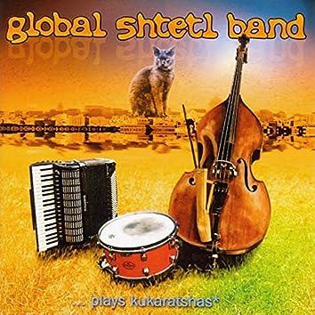 Global Shtetl Band ... Plays Kukaratshas