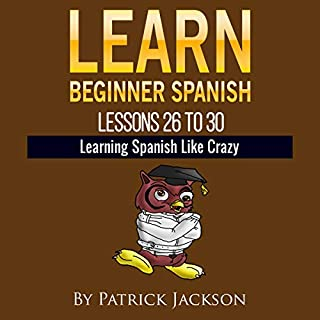 Learn Beginner Spanish - Learn Spanish for Beginners: Lessons 26 to 30 from the Original Version of Learning Spanish like Crazy Level One audiobook cover art