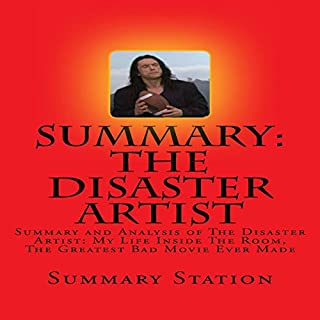 Summary and Analysis of The Disaster Artist: My Life Inside The Room, The Greatest Bad Movie Ever Made cover art