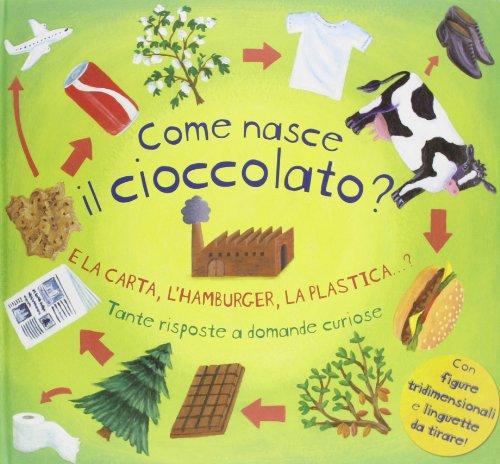 Come nasce il cioccolato? E la carta, l'hamburger, la plastica...? Tante risposte a domande curiose. Libro pop-up. Ediz. illustrata