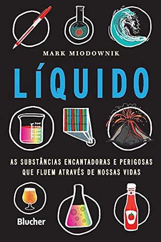Líquido: as Substâncias Encantadoras e Perigosas que Fluem Através de Nossas Vidas