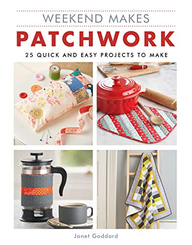 Weekend Makes: Patchwork: 25 Quick and Easy Projects to Make (Weekend Makes)