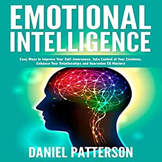 Emotional Intelligence: One Book Packed with Easy Ways to Improve Your Self-Awareness, Take Control of Your Emotions, Enhance Your Relationships and Guarantee EQ Mastery audiobook cover art