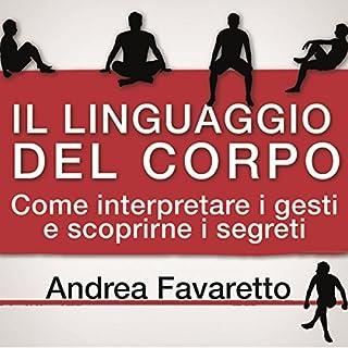 Il linguaggio del corpo. Come interpretare i gesti e scoprirne i segreti audiobook cover art