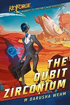The Qubit Zirconium: A KeyForge Novel by [M Darusha Wehm]