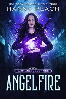 Angelfire: A New Adult Urban Fantasy (Dark Angel Saga Book 1) by [Hanna Peach, German Creative]