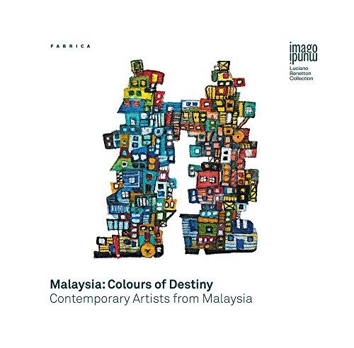 Malaysia: colours of destiny. Contemporary artists form Malaysia. Ediz. italiana e inglese (Imago Mundi. Luciano Benetton collection)