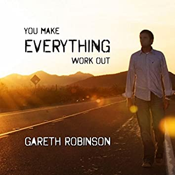 You Make Everything Work Out