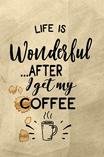 Life Is Wonderful After I Get My Coffee: Celebrate Your Love of Coffee with This Year-Long Weekly Journal
