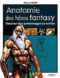 Anatomie des héros fantasy - Dessiner des personnages en action