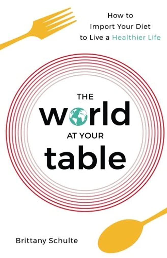 The World at Your Table: How to Import Your Diet to Live a Healthier Life