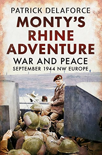 Monty's Rhine Adventure: War and Peace September 1944 NW Europe