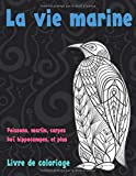 La vie marine - Livre de coloriage - Poissons, marlin, carpes koï, hippocampes, et plus