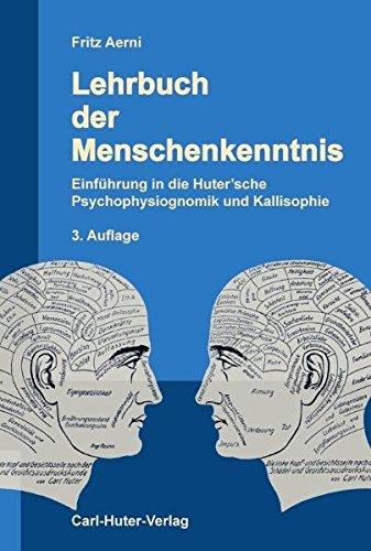 Lehrbuch der Menschenkenntnis: Einführung in die Huter'sche Psychophysiognomik und Kallisophie.
