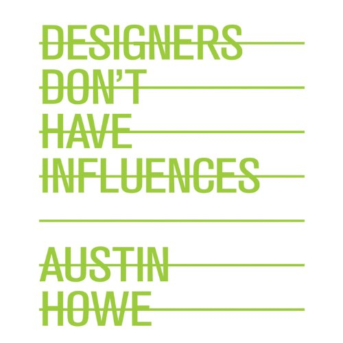 Designers Don't Have Influences
