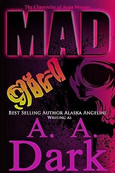 Mad Girl (The Chronicles of Anna Monroe, book 1) by [A. A. Dark, Alaska Angelini, Word Nerd Editing]