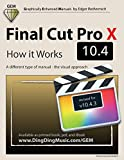 Final Cut Pro X 10.4 - How it Works: A different type of manual - the visual approach - Edgar Rothermich