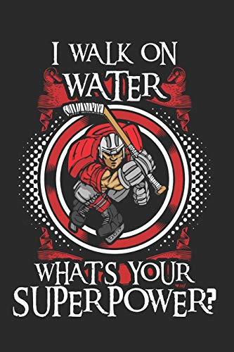 I Walk On Water What Is Your Super Power?: Hockey Notebook Ice Hockey Journal Ice Skating Planner Ice Hockey Composition Book Hockey Player Diary (140 Pages)