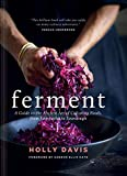 Ferment: A Guide to the Ancient Art of Culturing Foods, from Kombucha...