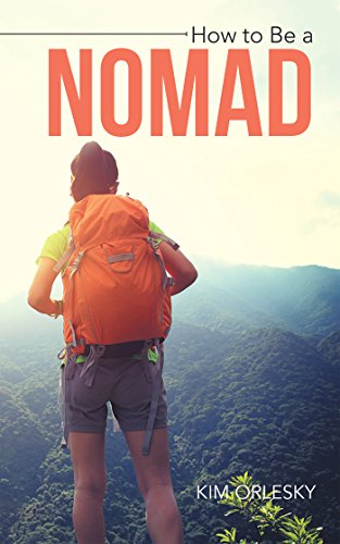 How to Be a Nomad: Go from Business Suit to World Backpacker...