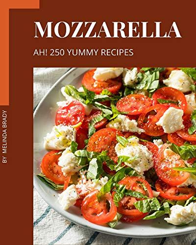 Ah! 250 Yummy Mozzarella Recipes: Not Just a Yummy Mozzarella Cookbook! (English Edition)