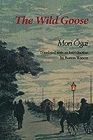 The Wild Goose (Michigan Monograph Series in Japanese Studies ; No. 14)