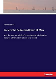 Society the Redeemed Form of Man: and the earnest of God's omnipotence in human nature - affirmed in letters to a friend