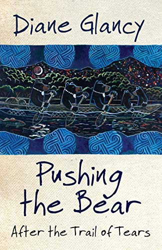 Pushing the Bear: After the Trail of Tears (Volume 54) (American Indian Literature and Critical Studies Series)
