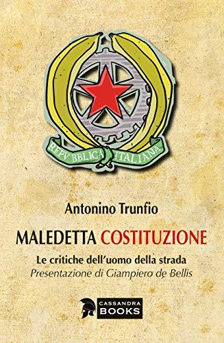 Maledetta Costituzione: Le comuni critiche delluomo della strada (Italian Edition) eBook: Trunfio, Antonino, de Bellis, Gian Piero: Amazon.es: Tienda Kindle
