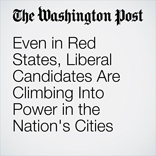 Even in Red States, Liberal Candidates Are Climbing Into Power in the Nation's Cities copertina
