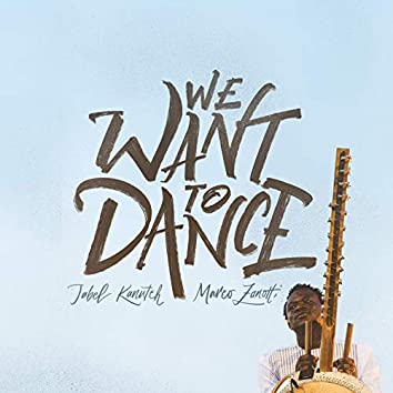 We Want to Dance