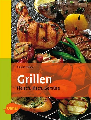 Grillen: Fleisch, Fisch, Gemüse
