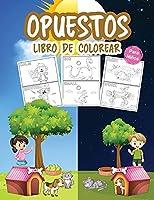 Opuestos Libro de Colorear para Niños: Gran libro de opuestos para niños, niñas y jóvenes. Juego de opuestos perfecto para niños y niñas