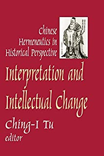 Interpretation and Intellectual Change: Chinese Hermeneutics in Historical Perspective