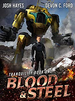 Blood and Steel: A Military Sci-Fi Series (Tranquility Book 1) by [Josh  Hayes, Devon C. Ford]