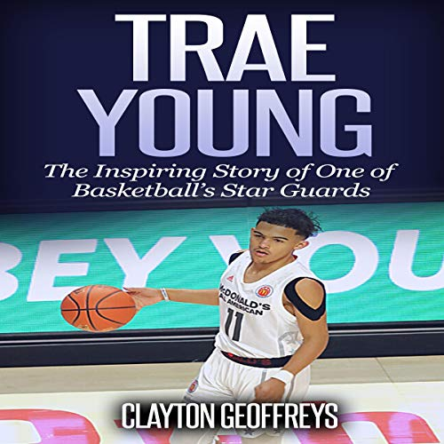 Trae Young: The Inspiring Story of One of Basketball's Star Guards (Basketball Biography Books, Book 83)