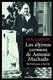 Los últimos caminos de Antonio Machado: De Collioure a Sevilla (F. COLECCION)
