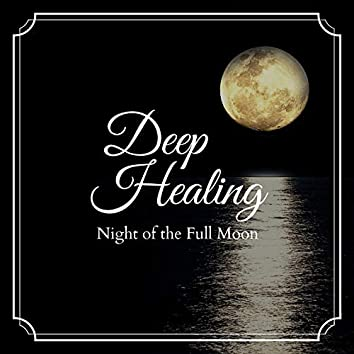 Deep Healing - Night of the Full Moon