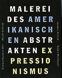 Malerei des amerikanischen abstrakten Expressionismus. Jackson Pollock, Robert Motherwell, Adolph Gottlieb, Richard Pousette-Dart: Ausstellungskatalog (Livre en allemand)