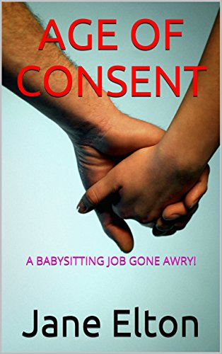 Book: AGE OF CONSENT - A BABYSITTING JOB GONE AWRY! by Jane Elton