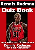 Dennis Rodman Quiz Book - 100 Fun & Fact Filled Questions About One Of The Best Rebounders To Ever Play...