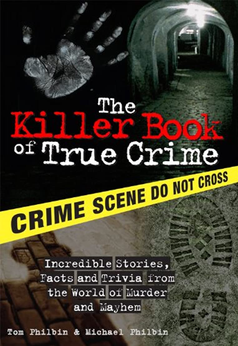 異常スプーン激怒The Killer Book of True Crime: Incredible Stories, Facts and Trivia from the World of Murder and Mayhem (The Killer Books 0) (English Edition)