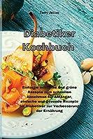 Diabetiker-Kochbuch: Einfache schlanke und gruene Rezepte zum schnellen Abnehmen fuer Anfaenger, einfache und gesunde Rezepte fuer Diabetiker zur Verbesserung der Ernaehrung(Diabetic Cookbook)