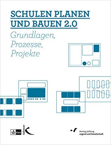 Schulen planen und bauen 2.0: Grundlagen, Prozesse, Projekte
