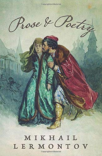 Prose and Poetry of Mikhail Lermontov: A Hero of Our Time, The Demon, The Song of the Merchant Kalashnikov, Death of the Poet, The Fugitive, Mtsyri, etc.