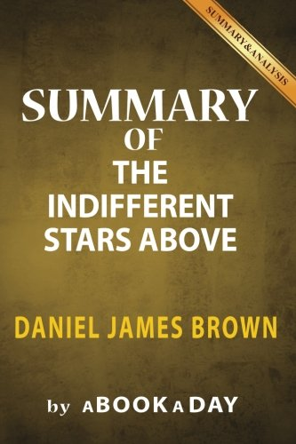 Summary of The Indifferent Stars Above: by Daniel James Brown | Includes Analysis on The Indifferent Stars Above