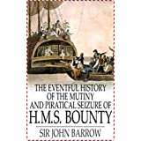 Eventful History of the Mutiny and Piratical Seizure of H.M.S. Bounty - Sir John Barrow [modern library classics](annotated) (English Edition)