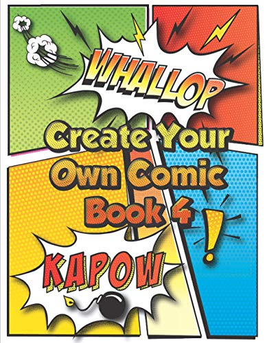Create Your Own Comic Book 4: Super Fun Blank Comics, Create Your Own Comic Books For Kids Of All Ages, Great As Gifts And Occupied For Hours